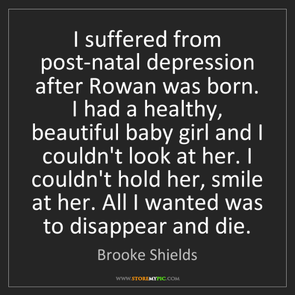 Brooke Shields: I suffered from post-natal depression after Rowan was...