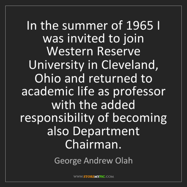 George Andrew Olah: In the summer of 1965 I was invited to join Western Reserve...