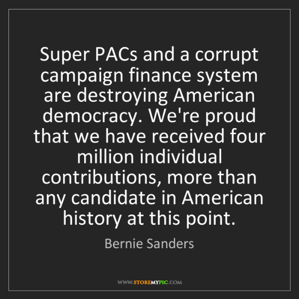 Bernie Sanders: Super PACs and a corrupt campaign finance system are...