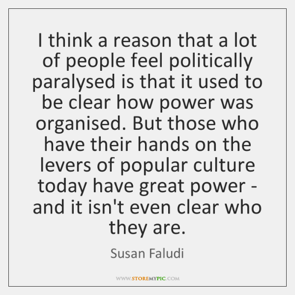 I think a reason that a lot of people feel politically paralysed ...