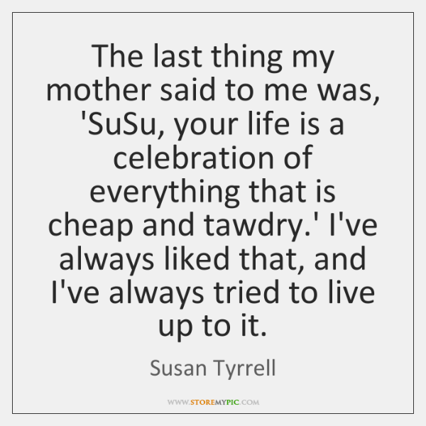 The last thing my mother said to me was, 'SuSu, your life ...