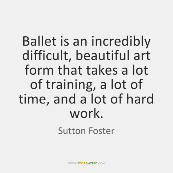 Ballet is an incredibly difficult, beautiful art form that takes a lot ...