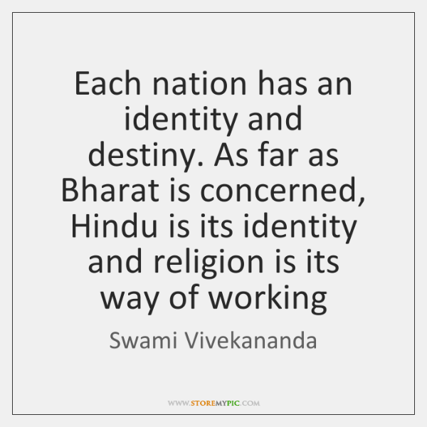 Each nation has an identity and   destiny. As far as Bharat is ...