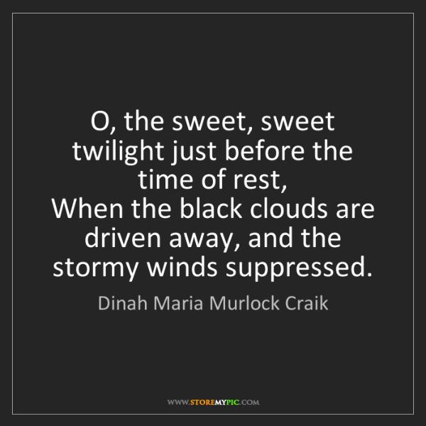 Dinah Maria Murlock Craik: O, the sweet, sweet twilight just before the time of...