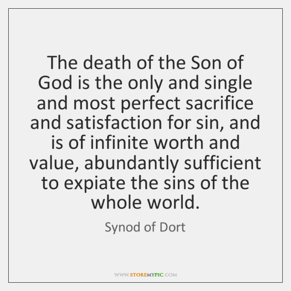 The death of the Son of God is the only and single ...