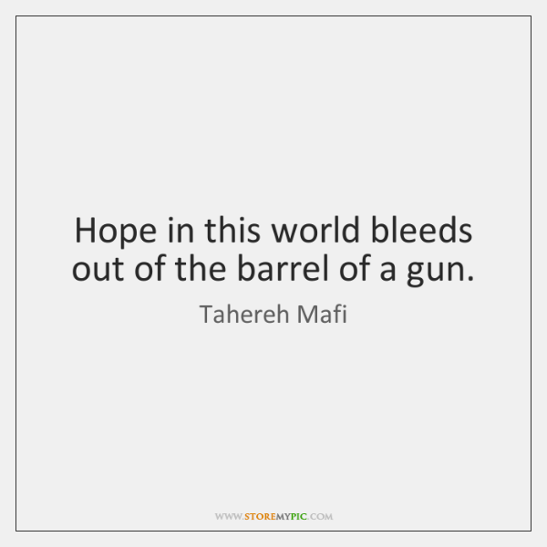 Hope In This World Bleeds Out Of The Barrel Of A Gun Storemypic