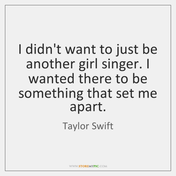 I didn't want to just be another girl singer. I wanted there ...