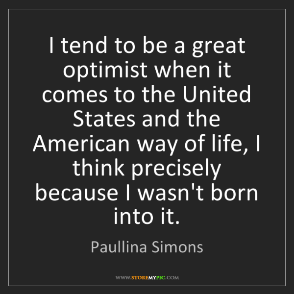 Paullina Simons: I tend to be a great optimist when it comes to the United...