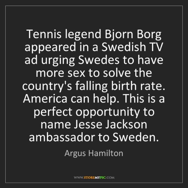 Argus Hamilton: Tennis legend Bjorn Borg appeared in a Swedish TV ad...