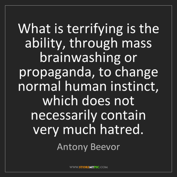 Antony Beevor: What is terrifying is the ability, through mass brainwashing...