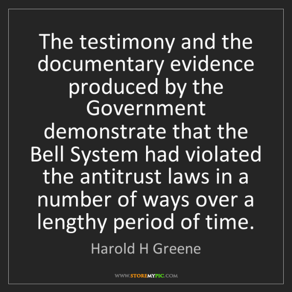 Harold H Greene: The testimony and the documentary evidence produced by...