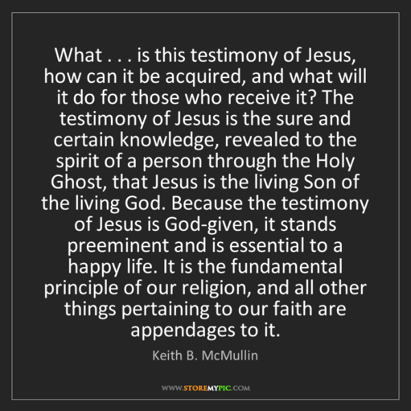 Keith B. McMullin: What . . . is this testimony of Jesus, how can it be...