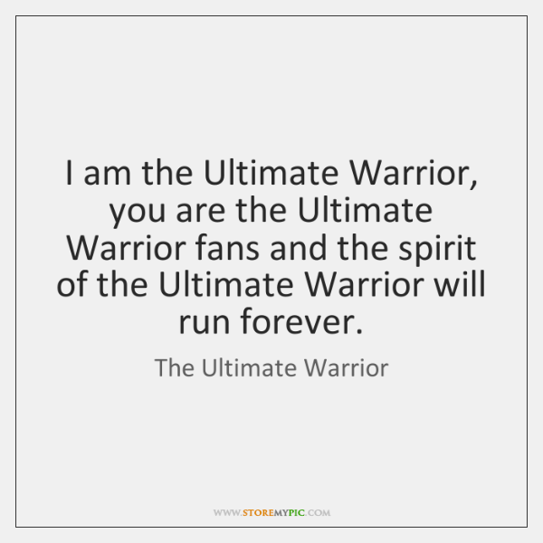 I Am The Ultimate Warrior You Are The Ultimate Warrior Fans And