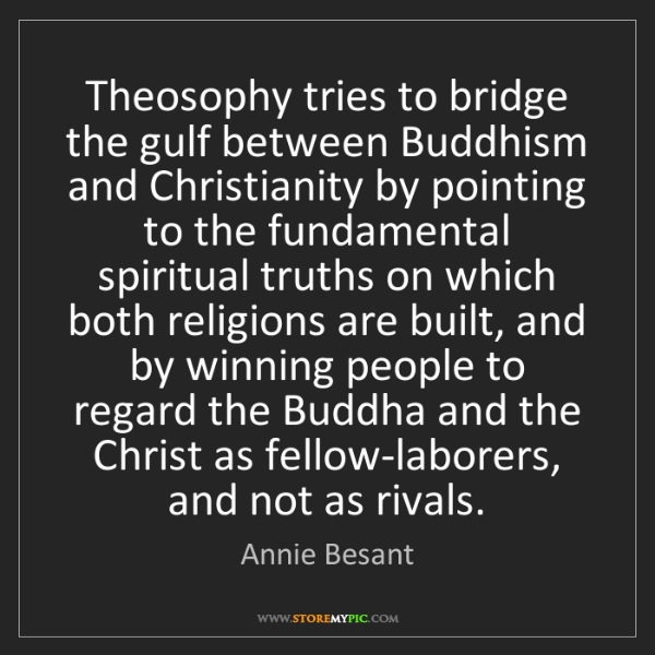 Annie Besant: Theosophy tries to bridge the gulf between Buddhism and...