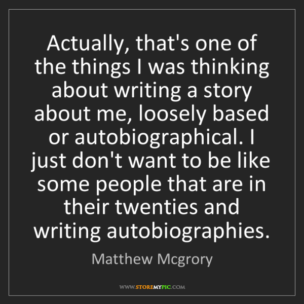 Matthew Mcgrory: Actually, that's one of the things I was thinking about...