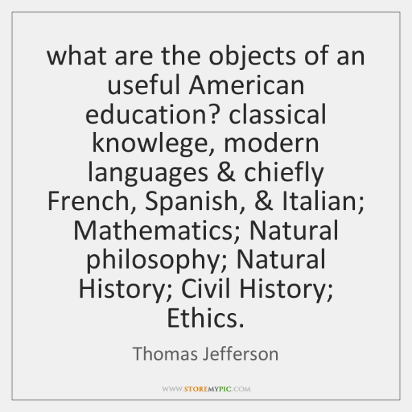 what are the objects of an useful American education? classical knowlege, modern ...