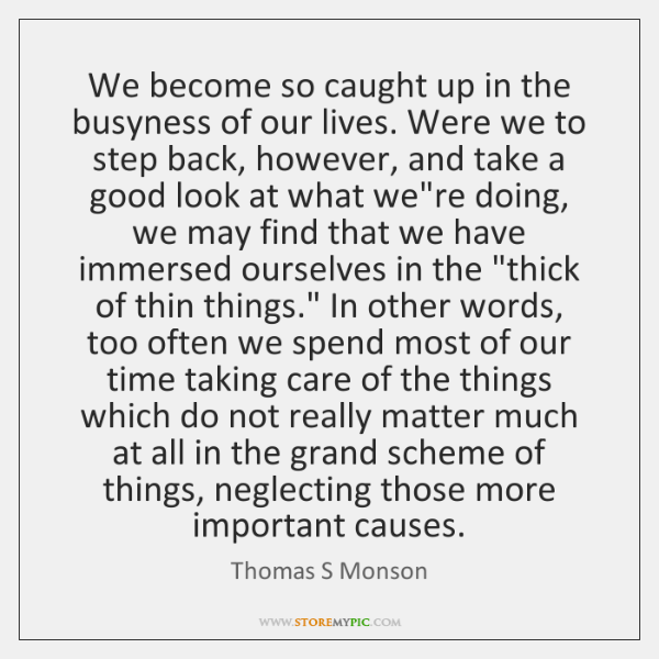 We become so caught up in the busyness of our lives. Were ...