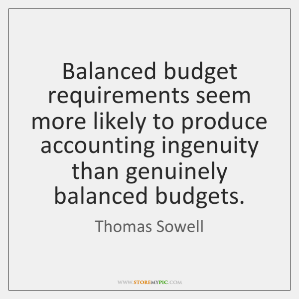 Balanced budget requirements seem more likely to produce accounting ingenuity than genuinely ...
