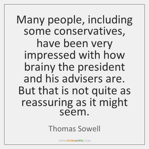 Many people, including some conservatives, have been very impressed with how brainy ...