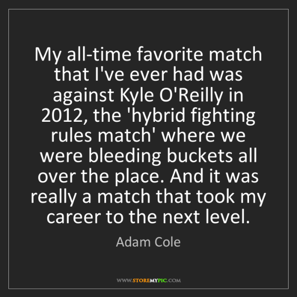 Adam Cole: My all-time favorite match that I've ever had was against...