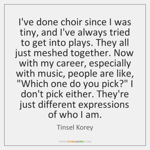 I've done choir since I was tiny, and I've always tried to ...