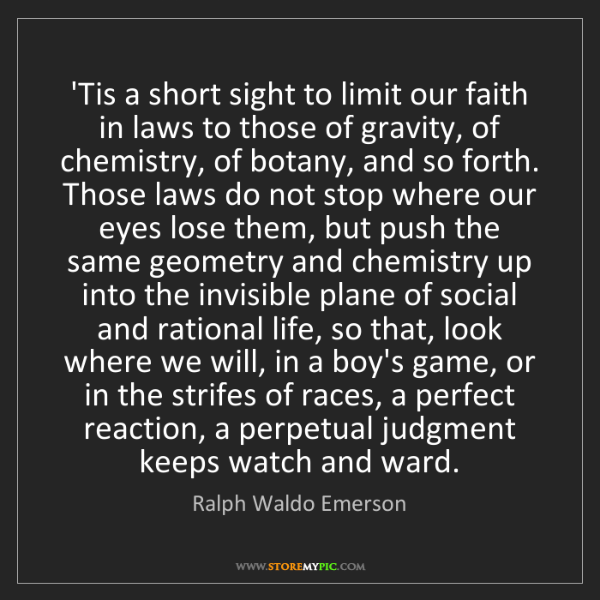 Ralph Waldo Emerson: 'Tis a short sight to limit our faith in laws to those...