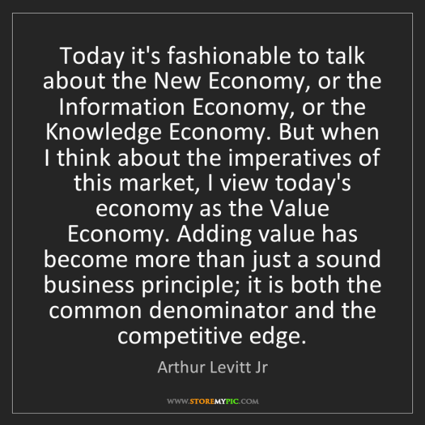 Arthur Levitt Jr: Today it's fashionable to talk about the New Economy,...