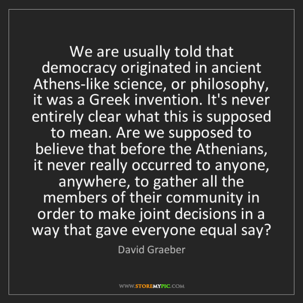 David Graeber: We are usually told that democracy originated in ancient...
