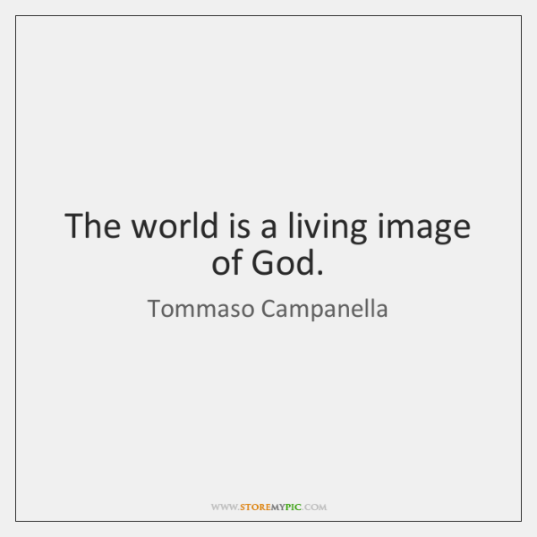 The world is a living image of God.