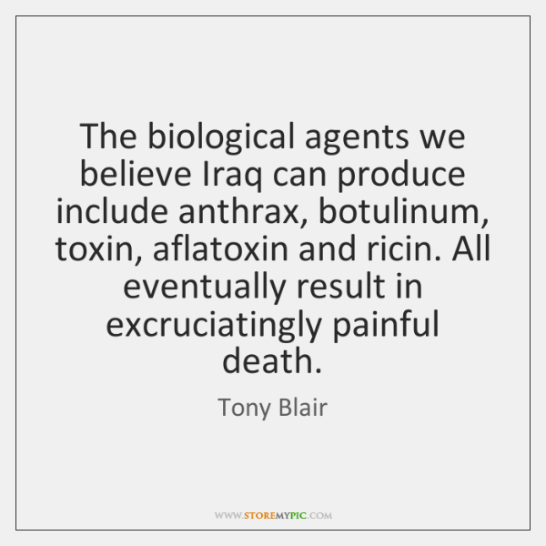 The biological agents we believe Iraq can produce include anthrax, botulinum, toxin, ...