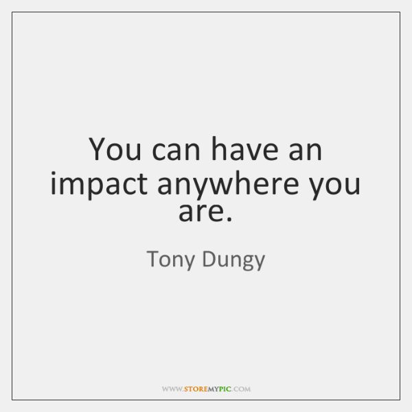 You can have an impact anywhere you are.