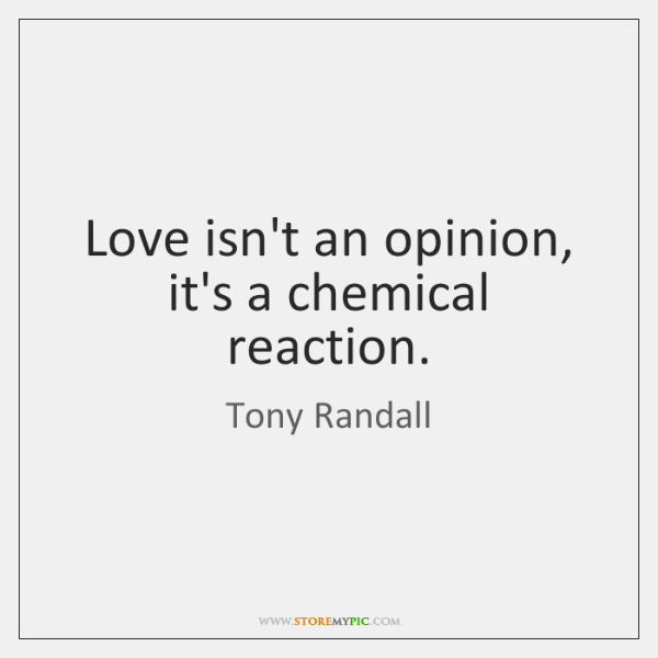 Love Isnt An Opinion Its A Chemical Reaction Storemypic