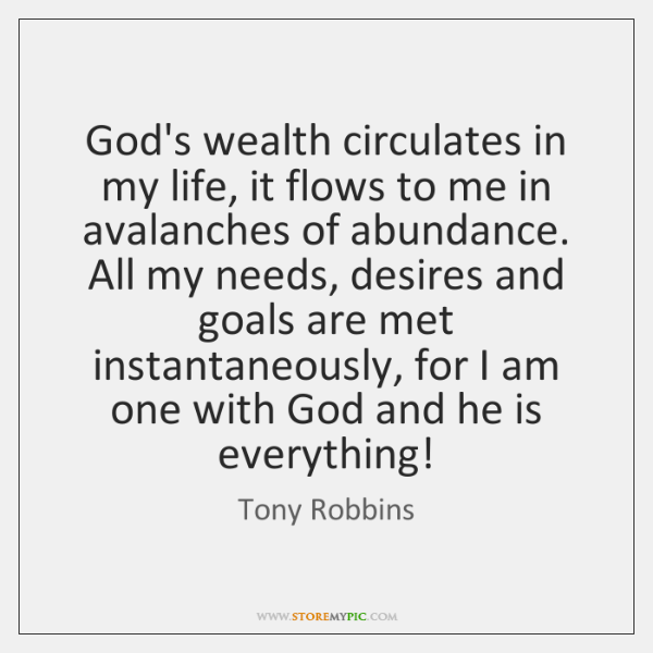 God's wealth circulates in my life, it flows to me in avalanches ...