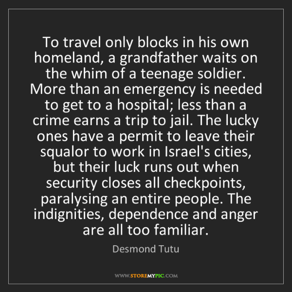 Desmond Tutu: To travel only blocks in his own homeland, a grandfather...