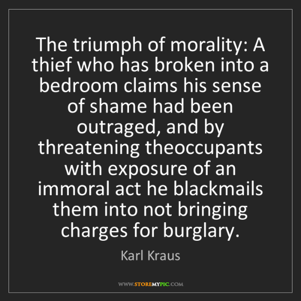 Karl Kraus: The triumph of morality: A thief who has broken into...