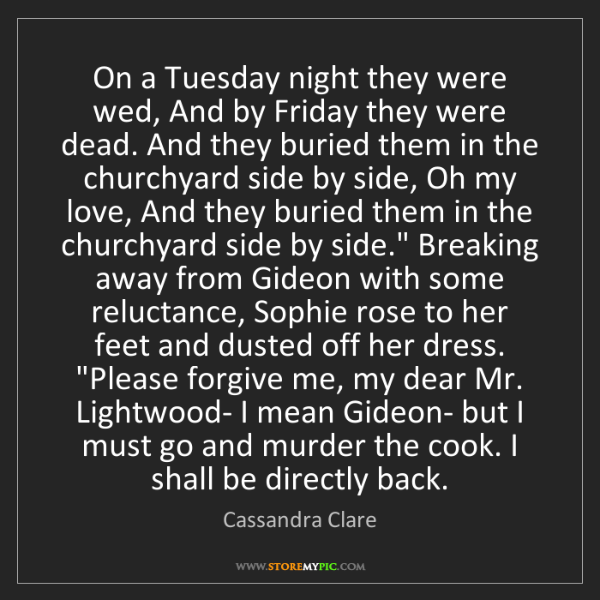 Cassandra Clare: On a Tuesday night they were wed, And by Friday they...