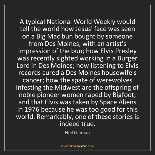 Neil Gaiman: A typical National World Weekly would tell the world...