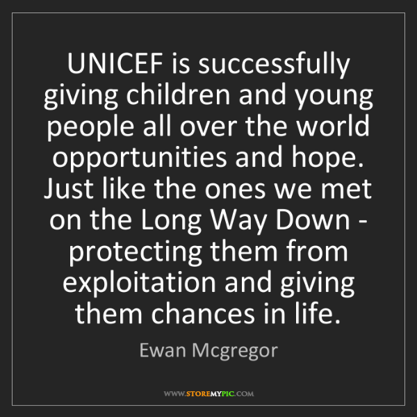 Ewan Mcgregor: UNICEF is successfully giving children and young people...