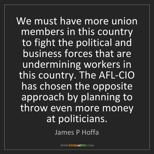 James P Hoffa: We must have more union members in this country to fight...