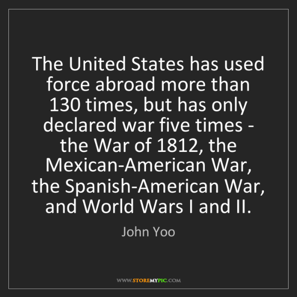 John Yoo: The United States has used force abroad more than 130...