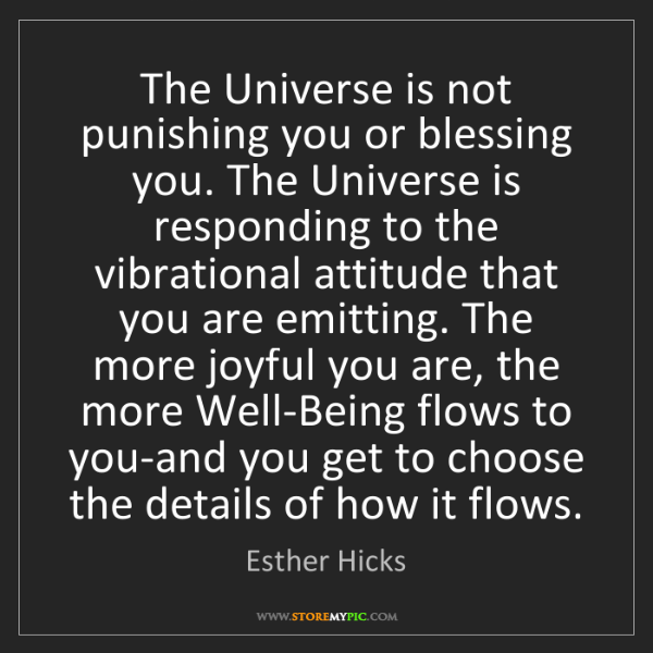 Esther Hicks: The Universe is not punishing you or blessing you. The...