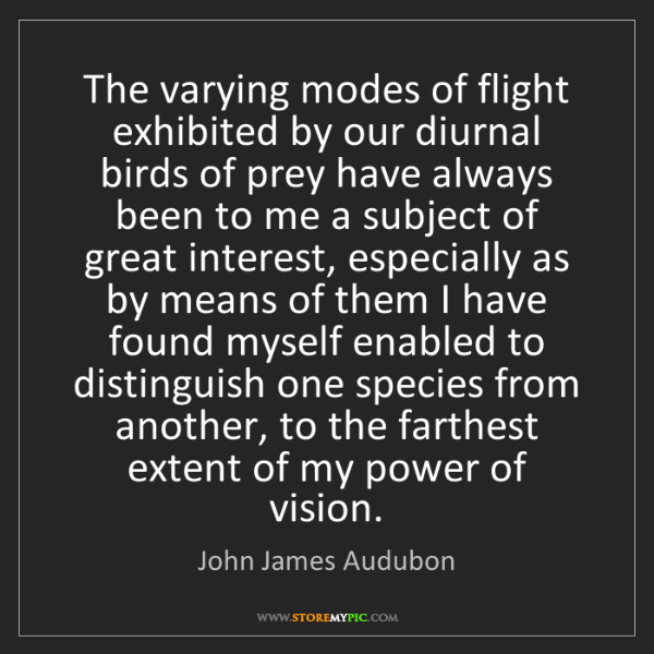 John James Audubon: The varying modes of flight exhibited by our diurnal...