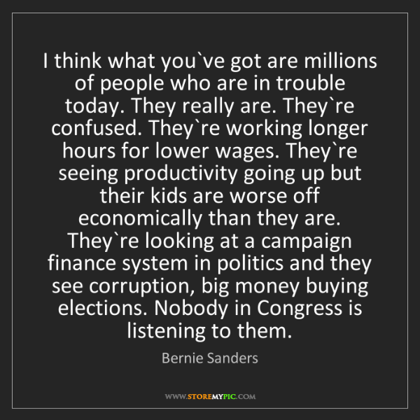 Bernie Sanders: I think what you`ve got are millions of people who are...