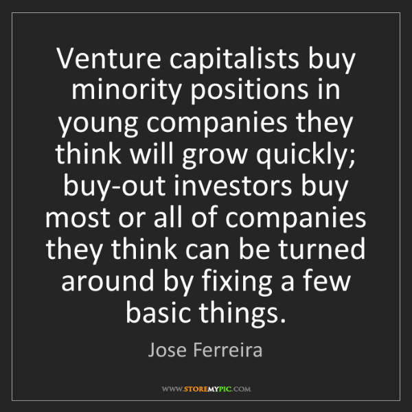 Jose Ferreira: Venture capitalists buy minority positions in young companies...