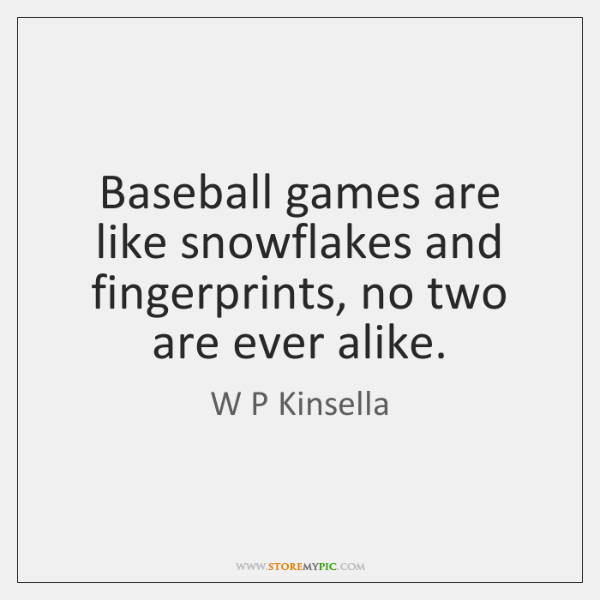 Baseball games are like snowflakes and fingerprints, no two are ever alike.