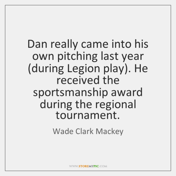 Dan really came into his own pitching last year (during Legion play). ...