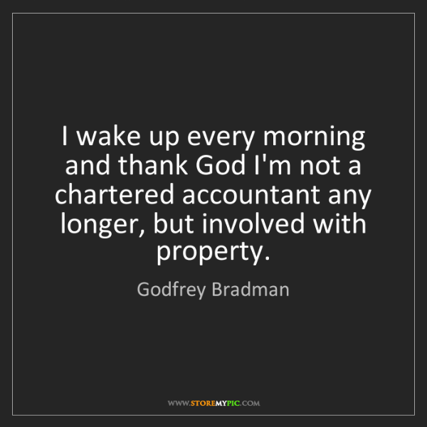 Godfrey Bradman: I wake up every morning and thank God I'm not a chartered...
