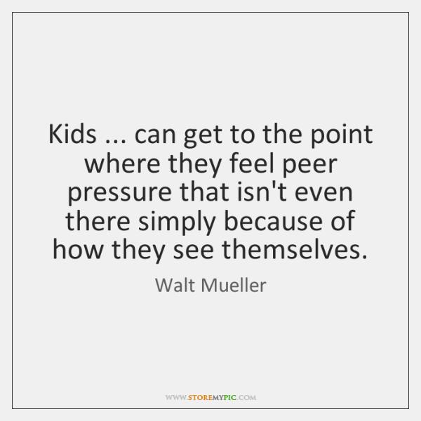 Peer Pressure Quotes Impressive Walt Mueller Quotes  Storemypic