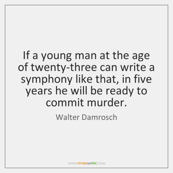 If a young man at the age of twenty-three can write a ...