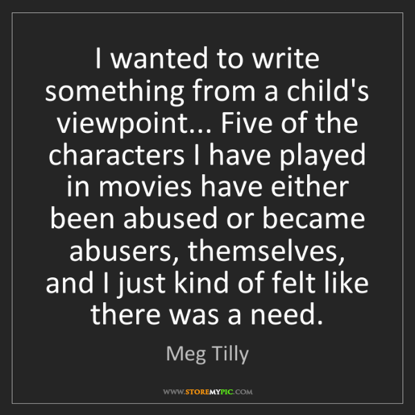 Meg Tilly: I wanted to write something from a child's viewpoint......